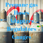 Propane gas Hoses Adapters Regulators Gauges