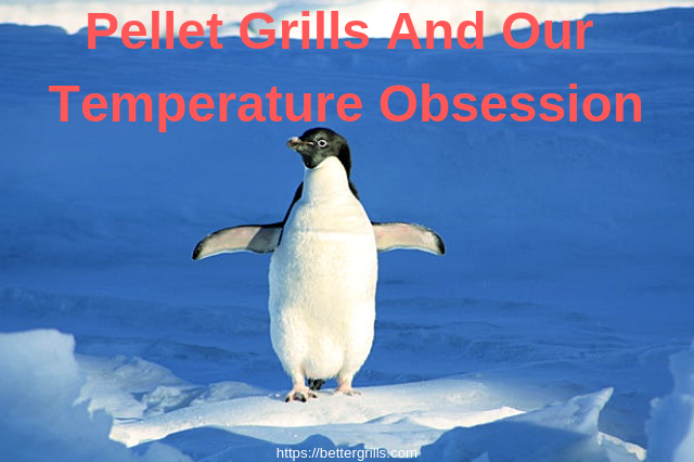 pellet grill Temperature obsession