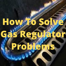 how to solve gas regulator problems